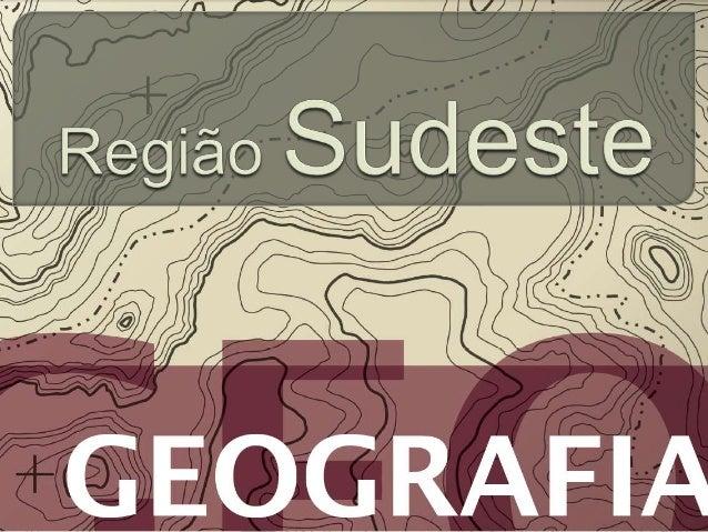 O Sudeste está situado  na parte mais elevada  do Planalto Atlântico,  onde estão localizadas  as serras do Espinhaço,  da...