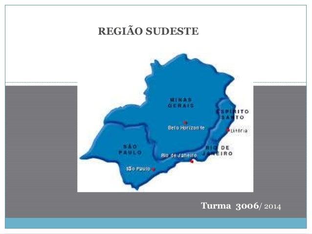 REGIÃO SUDESTE Turma 3006/ 2014