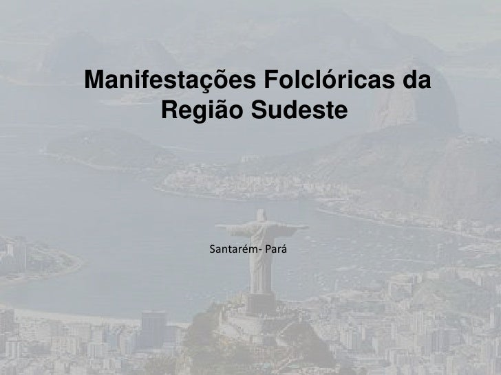 Manifestações Folclóricas da      Região Sudeste          Santarém- Pará