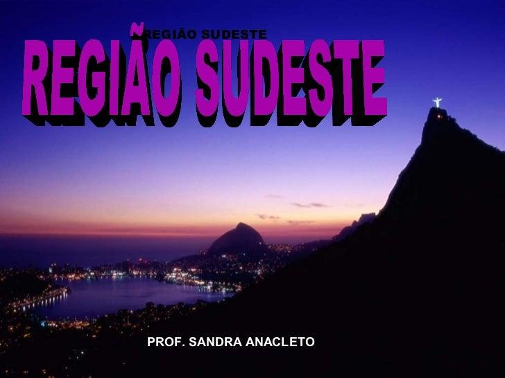 REGIÃO SUDESTEPROF. SANDRA ANACLETO