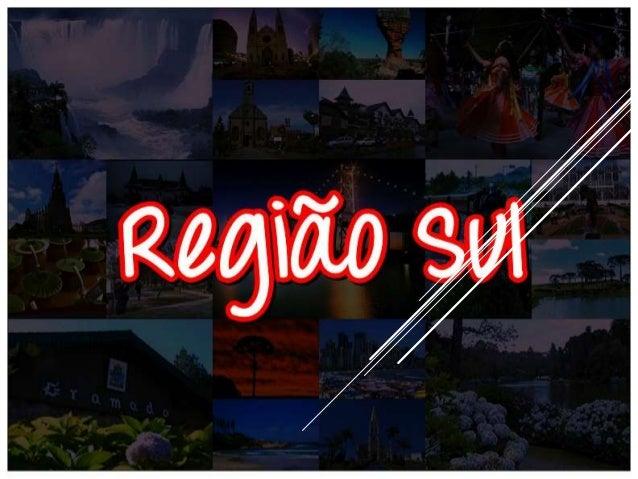 REGIÃO SUL É a menor entre as regiões brasileiras, com uma área de 576.409 km² e apenas três estados: Paraná, Santa Catari...