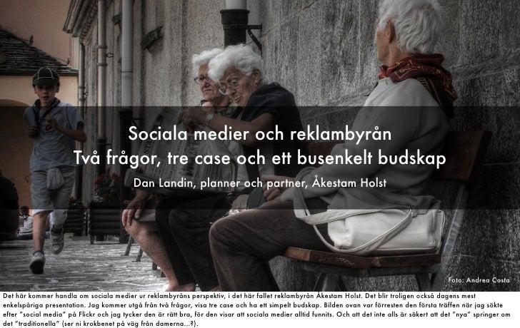 Sociala medier och reklambyrån                        Två frågor, tre case och ett busenkelt budskap                      ...