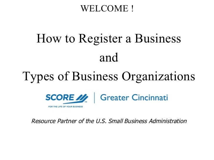 WELCOME ! How to Register a Business and Types of Business Organizations Presented by: Resource Partner of the U.S. Small ...