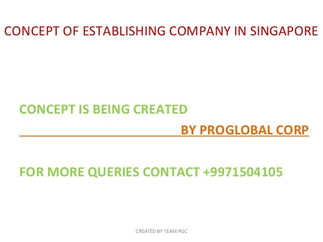 CONCEPT OF ESTABLISHING COMPANY IN SINGAPORE  CONCEPT IS BEING CREATED BY PROGLOBAL CORP FOR MORE QUERIES CONTACT +9971504...