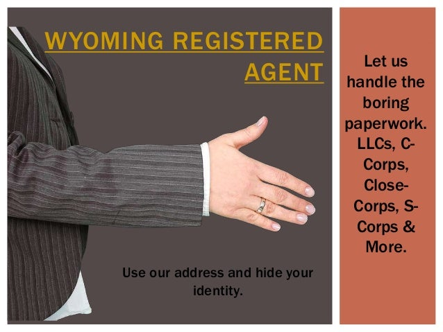 WYOMING REGISTERED AGENT Let us handle the boring paperwork. LLCs, C- Corps, Close- Corps, S- Corps & More. Use our addres...