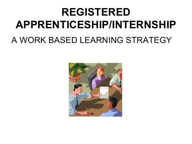 REGISTERED APPRENTICESHIP/INTERNSHIP A WORK BASED LEARNING STRATEGY