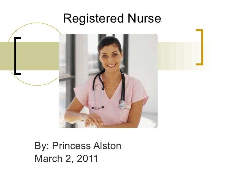 Registered Nurse By: Princess Alston March 2, 2011
