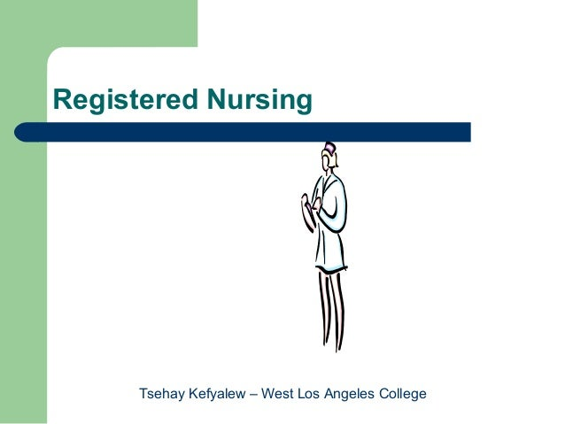 Registered Nursing     Tsehay Kefyalew – West Los Angeles College