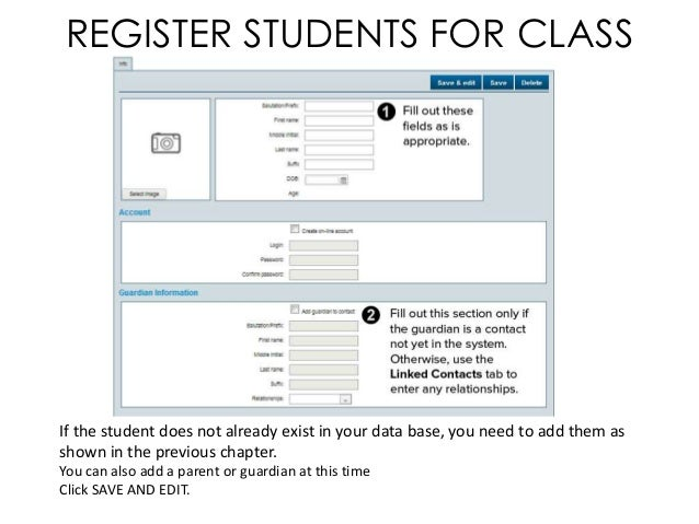 REGISTER STUDENTS FOR CLASSIf the student does not already exist in your data base, you need to add them asshown in the pr...