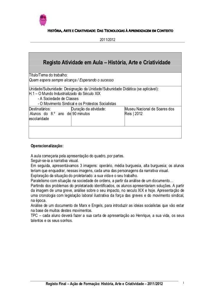 HISTÓRIA, ARTE E CRIATIVIDADE: DAS TECNOLOGIAS À APRENDIZAGEM EM CONTEXTO                                            2011/...