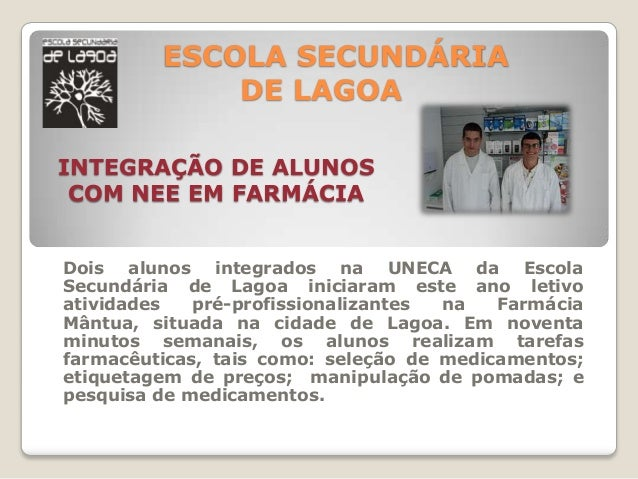 ESCOLA SECUNDÁRIA             DE LAGOAINTEGRAÇÃO DE ALUNOS COM NEE EM FARMÁCIADois alunos integrados na UNECA da EscolaSec...