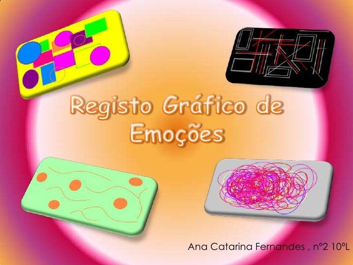 Registo Gráfico de Emoções<br />             Ana Catarina Fernandes , nº2 10ºL<br />