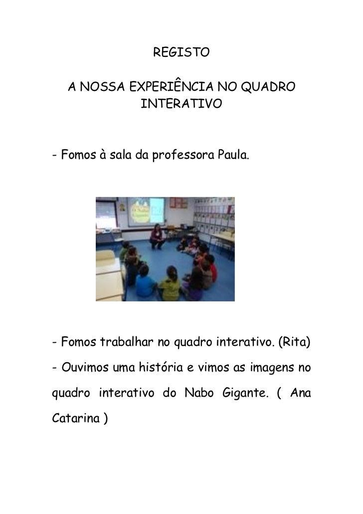 REGISTO  A NOSSA EXPERIÊNCIA NO QUADRO           INTERATIVO- Fomos à sala da professora Paula.- Fomos trabalhar no quadro ...