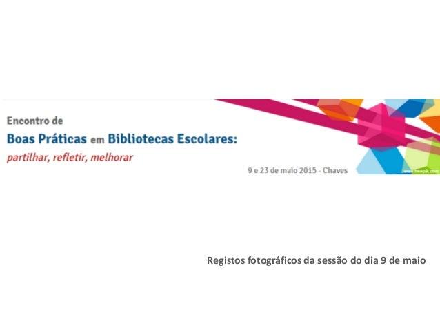 Registos fotográficos da sessão do dia 9 de maio