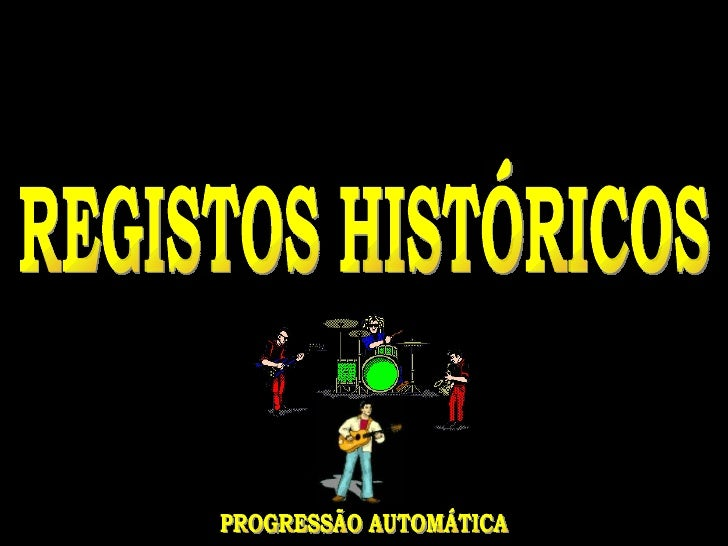 REGISTOS HISTÓRICOS PROGRESSÃO AUTOMÁTICA