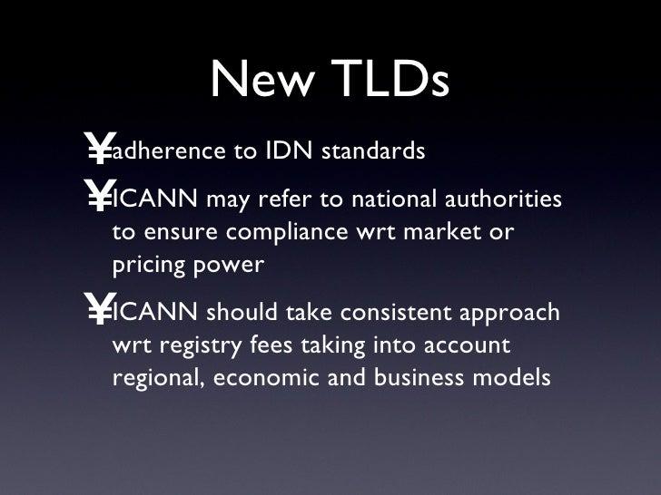 New TLDs <ul><li>adherence to IDN standards </li></ul><ul><li>ICANN may refer to national authorities to ensure compliance...