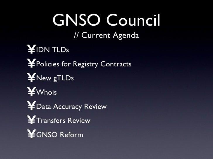 GNSO Council // Current Agenda <ul><li>IDN TLDs </li></ul><ul><li>Policies for Registry Contracts </li></ul><ul><li>New gT...