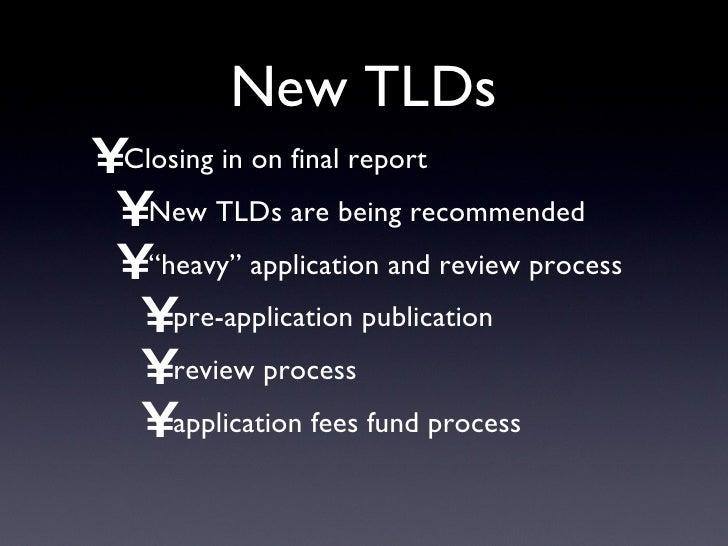 New TLDs <ul><li>Closing in on final report </li></ul><ul><ul><li>New TLDs are being recommended </li></ul></ul><ul><ul><l...