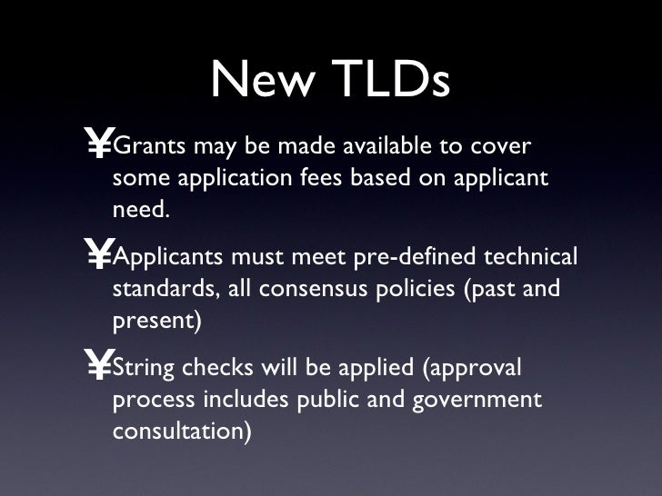 New TLDs <ul><li>Grants may be made available to cover some application fees based on applicant need. </li></ul><ul><li>Ap...