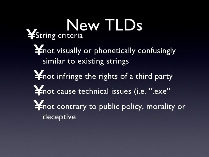 New TLDs <ul><li>String criteria </li></ul><ul><ul><li>not visually or phonetically confusingly similar to existing string...
