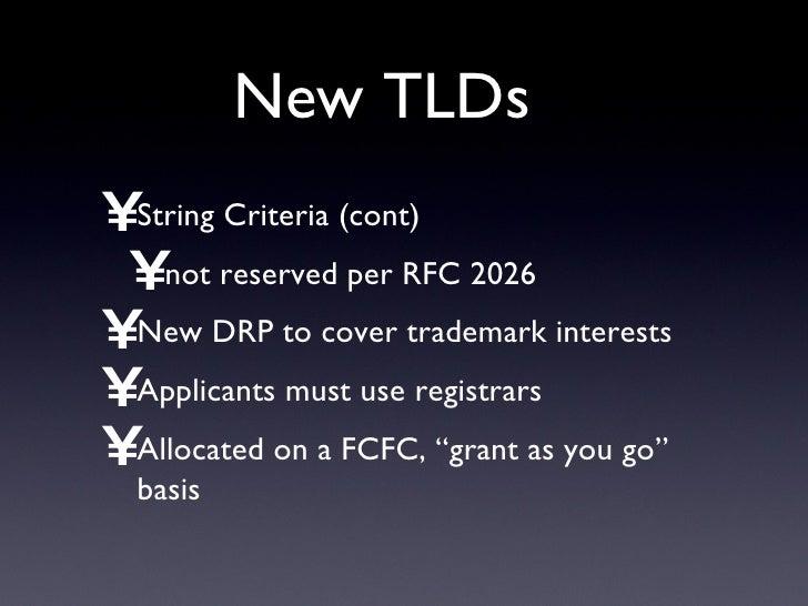 New TLDs <ul><li>String Criteria (cont) </li></ul><ul><ul><li>not reserved per RFC 2026 </li></ul></ul><ul><li>New DRP to ...