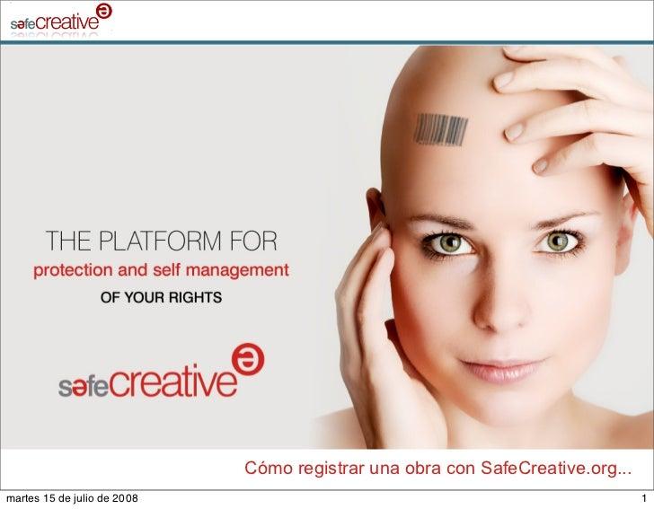 Cómo registrar una obra con SafeCreative.org... martes 15 de julio de 2008                                                ...