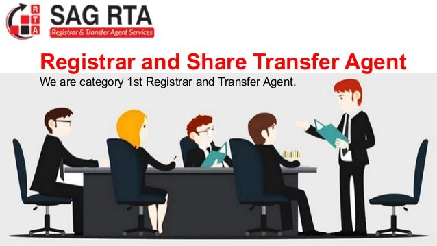 Registrar and Share Transfer Agent We are category 1st Registrar and Transfer Agent.