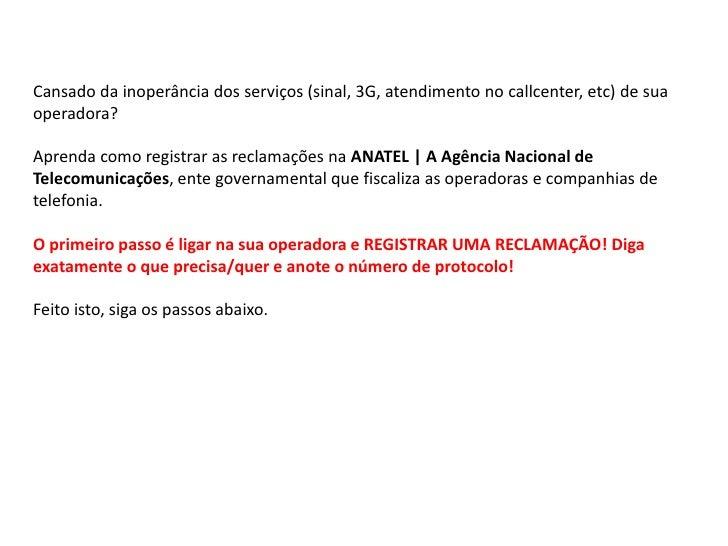 Cansado da inoperância dos serviços (sinal, 3G, atendimento no callcenter, etc) de suaoperadora?Aprenda como registrar as ...
