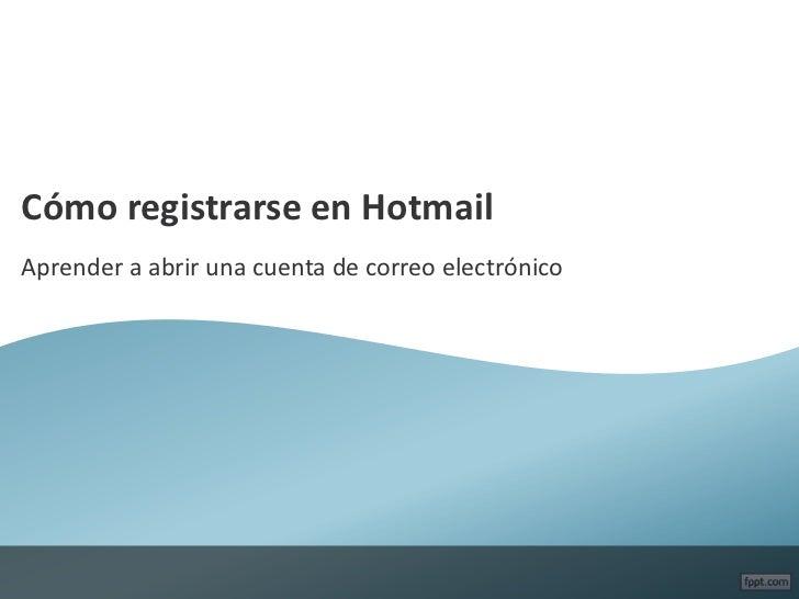 Cómo registrarse en HotmailAprender a abrir una cuenta de correo electrónico