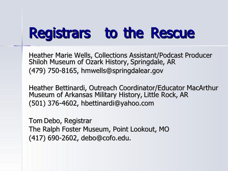 Registrars              to the Rescue Heather Marie Wells, Collections Assistant/Podcast Producer Shiloh Museum of Ozark H...