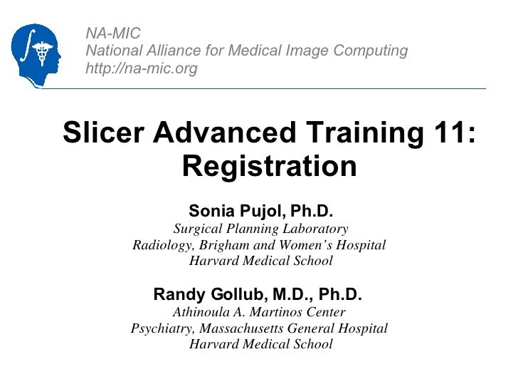 Slicer Advanced Training 11: Registration Sonia Pujol, Ph.D. Surgical Planning Laboratory Radiology, Brigham and Women's H...
