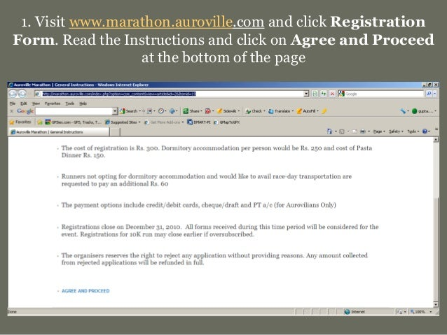 1. Visit www.marathon.auroville.com and click Registration Form. Read the Instructions and click on Agree and Proceed at t...