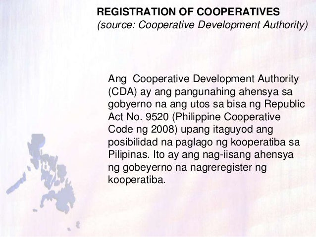 REGISTRATION OF COOPERATIVES(source: Cooperative Development Authority)Ang Cooperative Development Authority(CDA) ay ang p...
