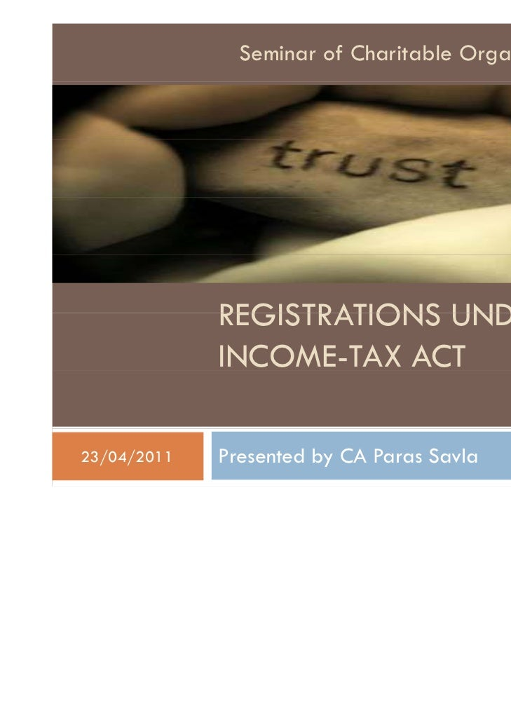 Seminar of Charitable Organisation   1             REGISTRATIONS UNDER             INCOME-TAX ACT23/04/2011   Presented by...