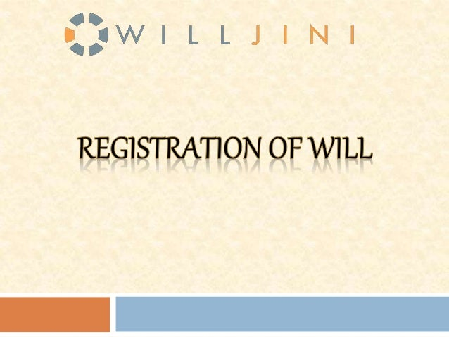 The registration of a Will provides evidence  that the proper parties had appeared before the  registering officers and th...