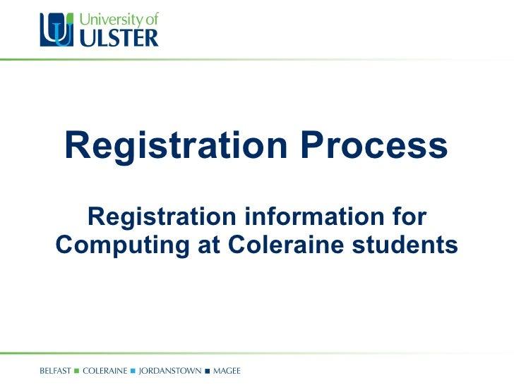 Registration Process Registration information for Computing at Coleraine students