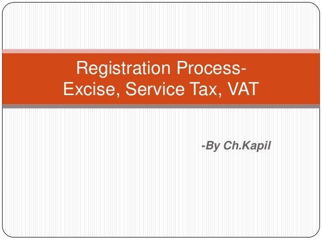 Registration ProcessExcise, Service Tax, VAT -By Ch.Kapil