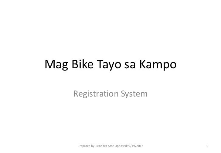 Mag Bike Tayo sa Kampo    Registration System     Prepared by: Jennifer Arce Updated: 9/19/2012   1