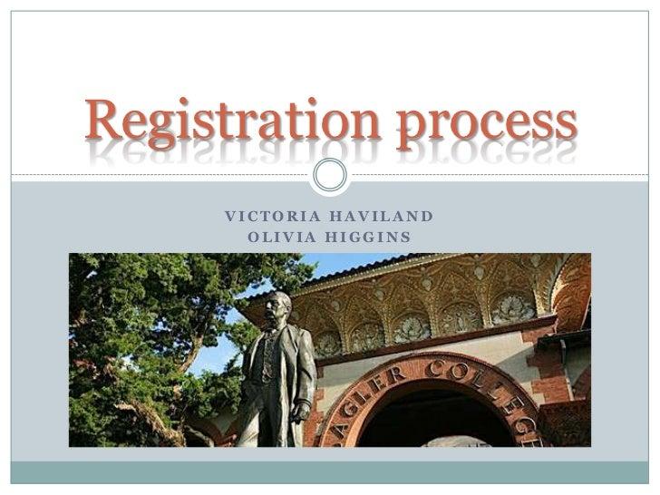 Victoria Haviland<br />Olivia Higgins<br />Registration process <br />