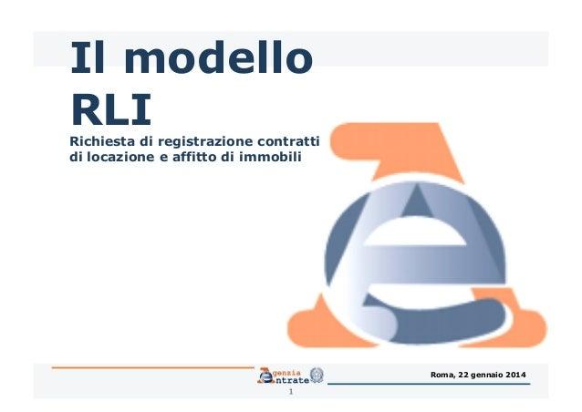 Il modello RLI  Richiesta di registrazione contratti di locazione e affitto di immobili  Roma, 22 gennaio 2014 1
