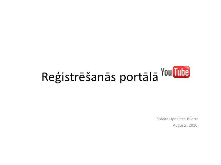 Reģistrēšanās portālā <br />Solvita Upeniece-Bilerte<br />Augusts, 2010.<br />