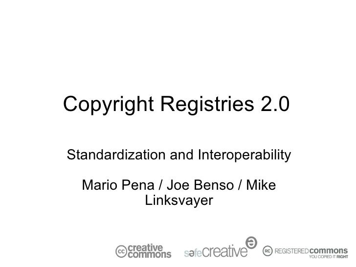 Copyright Registries 2.0  Standardization and Interoperability    Mario Pena / Joe Benso / Mike            Linksvayer