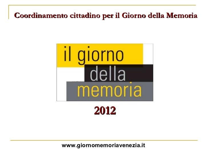 Coordinamento cittadino per il Giorno della Memoria 2012 www.giornomemoriavenezia.it