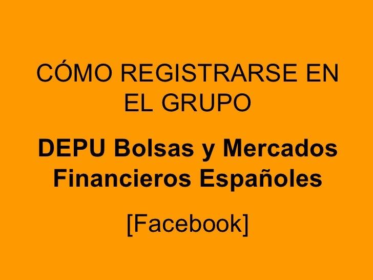 CÓMO REGISTRARSE EN EL GRUPO DEPU Bolsas y Mercados Financieros Españoles [Facebook]