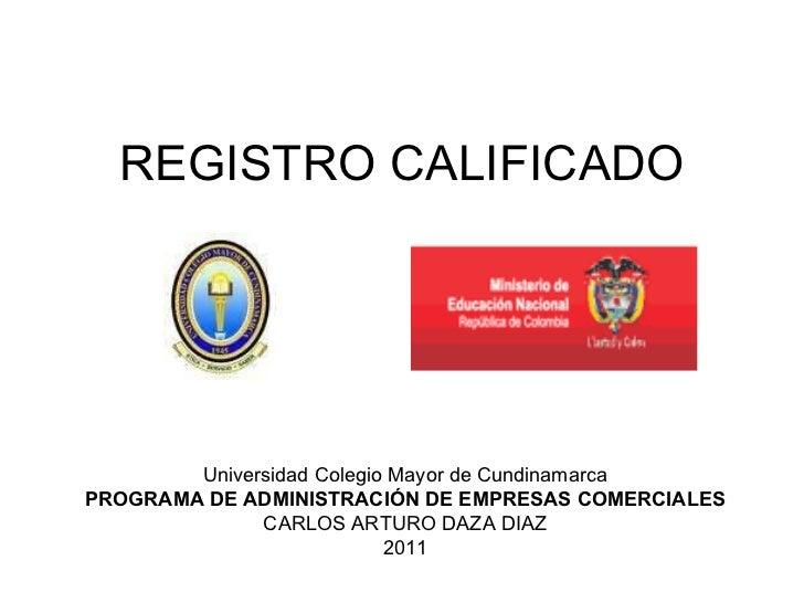 REGISTRO CALIFICADO Universidad Colegio Mayor de Cundinamarca PROGRAMA DE ADMINISTRACIÓN DE EMPRESAS COMERCIALES CARLOS AR...