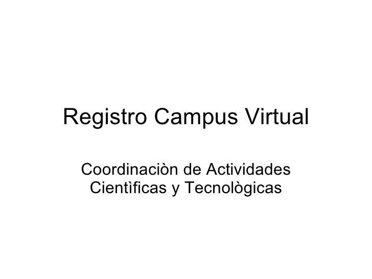 Registro Campus Virtual Coordinaciòn de Actividades Cientìficas y Tecnològicas