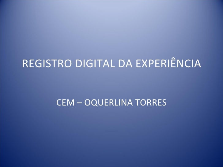 REGISTRO DIGITAL DA EXPERIÊNCIA     CEM – OQUERLINA TORRES