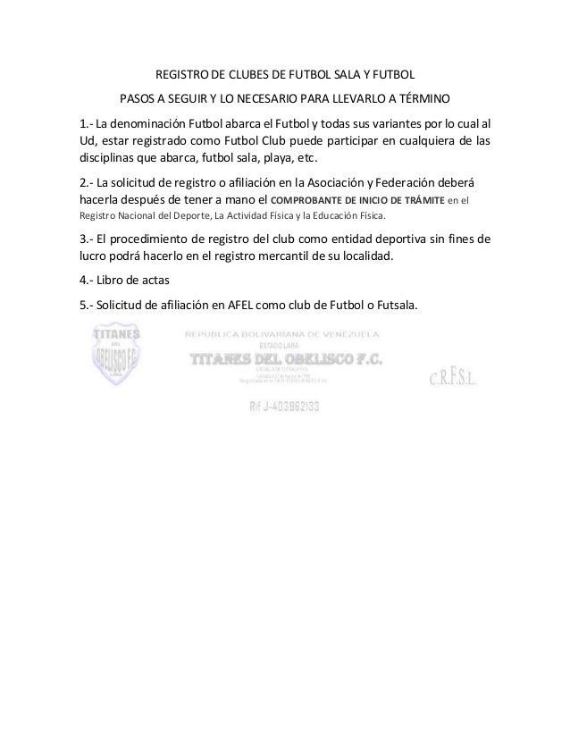 REGISTRO DE CLUBES DE FUTBOL SALA Y FUTBOL PASOS A SEGUIR Y LO NECESARIO PARA LLEVARLO A TÉRMINO 1.- La denominación Futbo...
