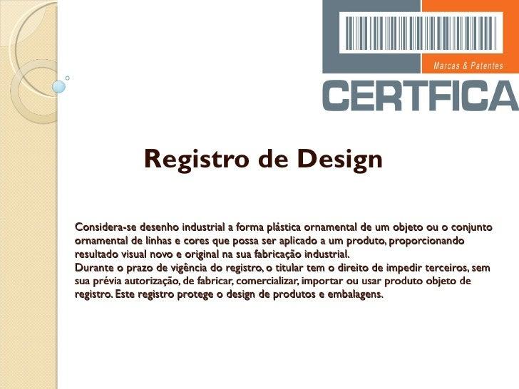Considera-se desenho industrial a forma plástica ornamental de um objeto ou o conjunto ornamental de linhas e cores que po...