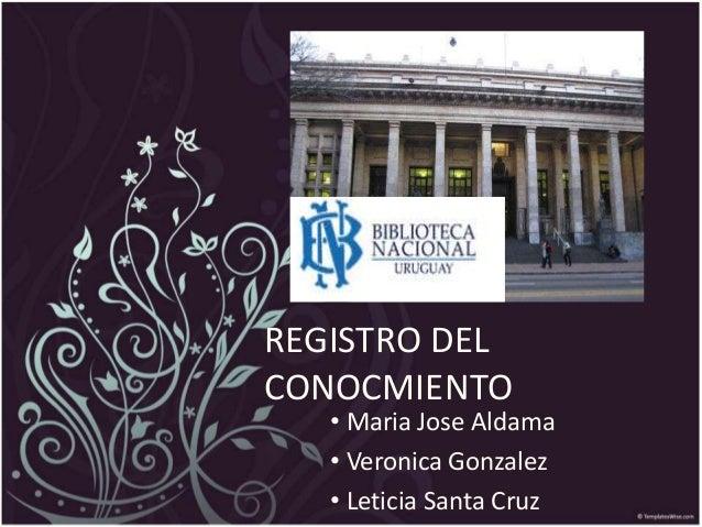 REGISTRO DEL CONOCMIENTO • Maria Jose Aldama • Veronica Gonzalez • Leticia Santa Cruz